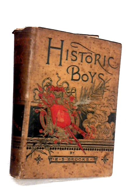 Historic Boys their endeavours, their achievements and their times By E. S. Brooks