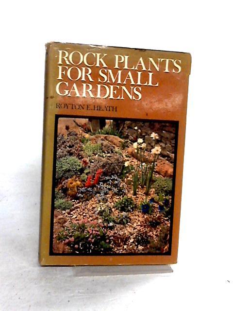 Rock Plants for Small Gardens By Royston e.heath