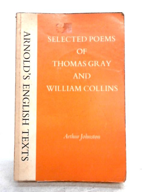 Selected Poems of Thomas Gray and William Collins by A. Johnston (ed)