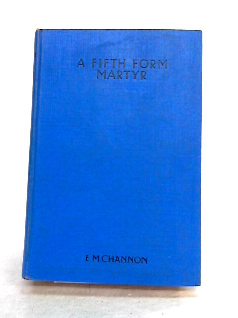 A Fifth-Form Martyr by E.M. Channon