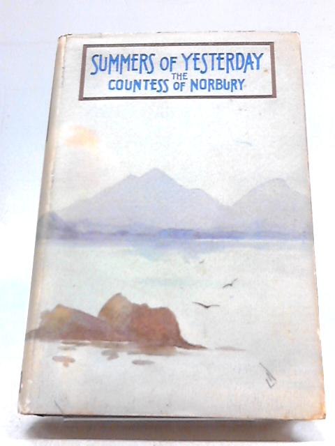 Summers Of Yesterday. Or Memories And Wanderings In Northern Lands. by Countess of Norbury