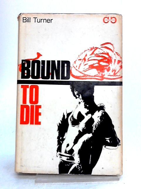 Bound to Die by Bill Turner