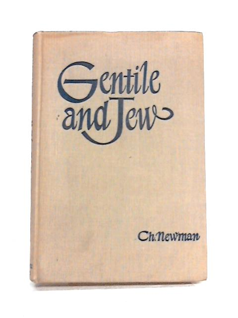 Gentile and Jew: A Symposium on the Future of the Jewish People by C. Newman (ed)