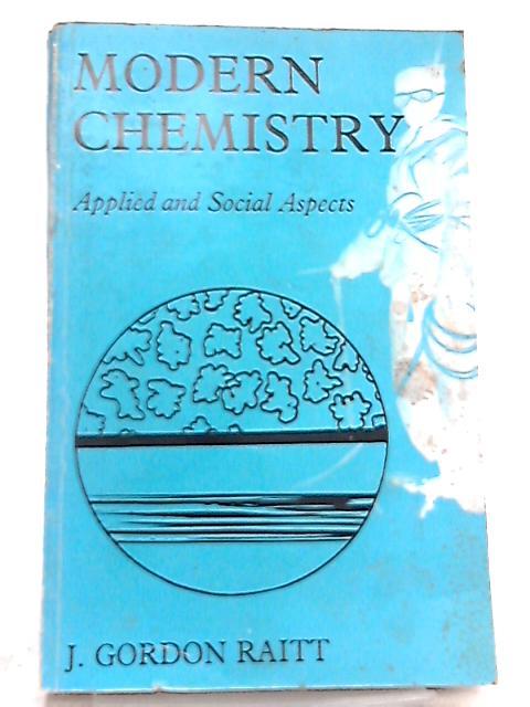 Modern Chemistry Apllied and Social Aspects By J. G. Raitt