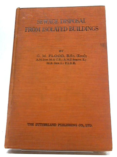Sewage Disposal from Isolated Buildings by G. M. Flood