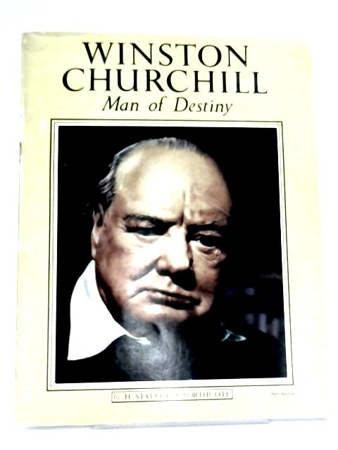 Winston Churchill: Man of Destiny by H. Stafford Northcote