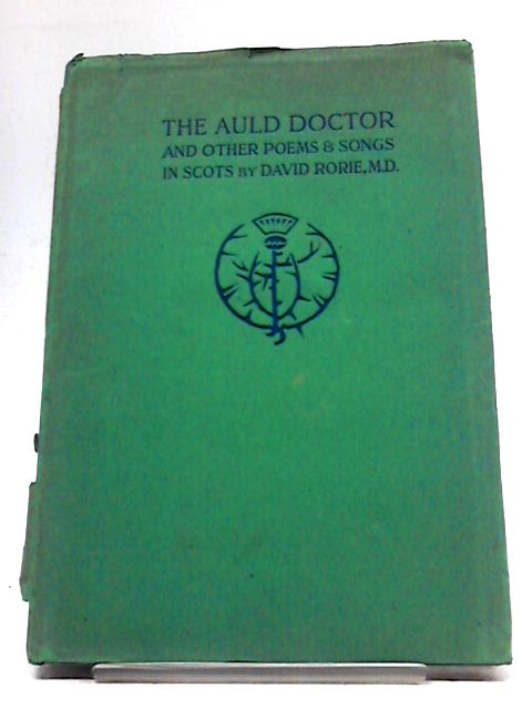 The Auld Doctor: And Other Poems And Songs In Scots by David Rorie