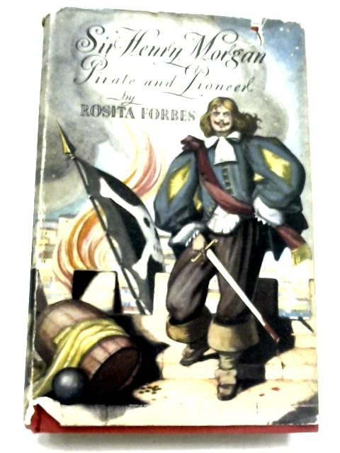 Sir Henry Morgan By Rosita Forbes