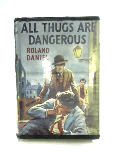 All Thugs are Dangerous by Roland Daniel