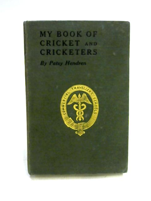 My Book of Cricket and Cricketers by Patsy Hendren