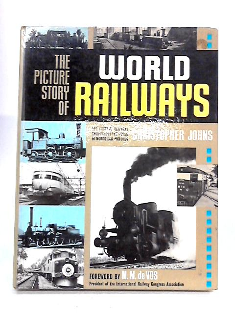 The Picture Story of World Railways by Christopher Johns
