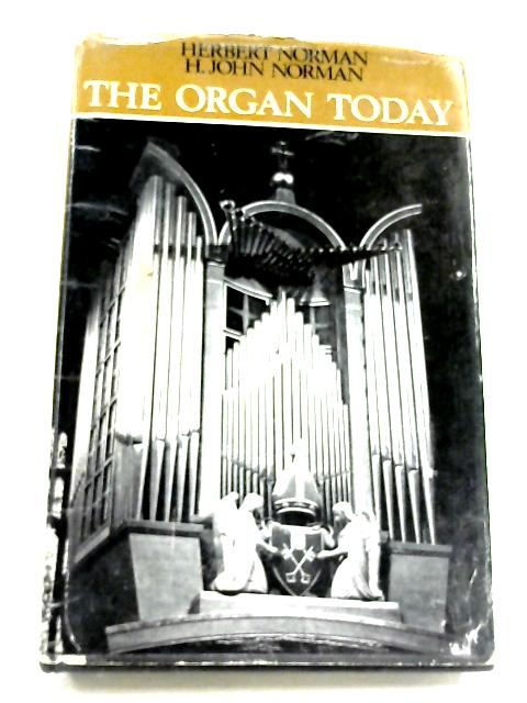 The Organ Today by H. & H. John Norman