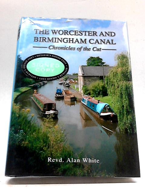The Worcester and Birmingham Canal: Chronicles of the Cut by Alan White