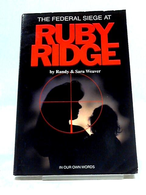 The Federal Siege at Ruby Ridge: In Our Own Words: 1 by Randy Weaver