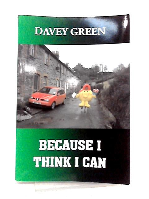 Because I Think I Can by Davey Green