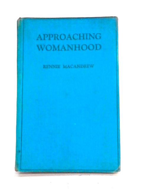 Approaching Womanhood: Healthy Sex For Girls by Rennie MacAndrew
