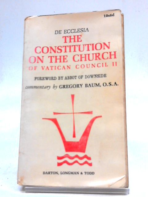 De Ecclesia. The Constitution On The Church Of Vatican Council II By Gregory Baum