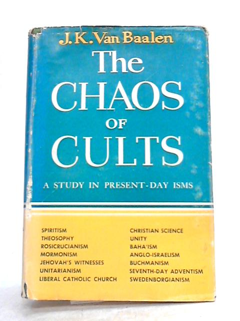 The Chaos of Cults: A Study in Present-Day isms by Jan Karel Van Baalen