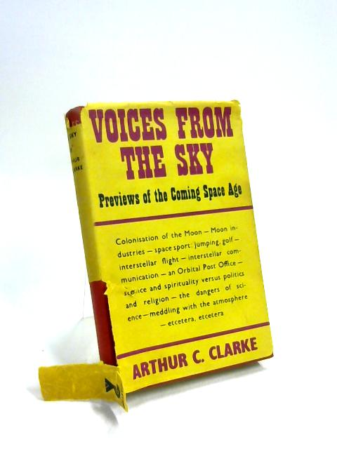 Voices from The Sky: Previews of the coming space age By Arthur C Clarke