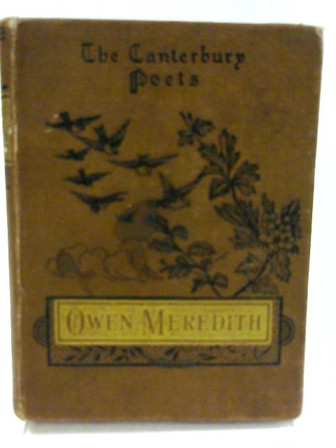 The Canterbury Poets. Poems Of Owen Meredith (The Earl Of Lytton) by SHARP, William