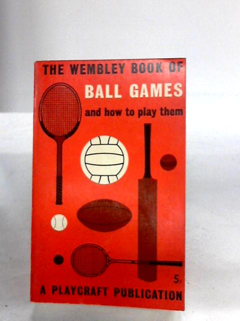The Wembley Book of Ball Games and how to play them by Unknown