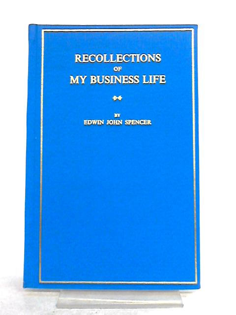Recollections of My Business Life By Edwin John Spencer
