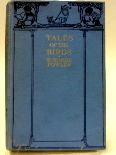 Tales Of The Birds by W Warde Fowler by W Warde Fowler