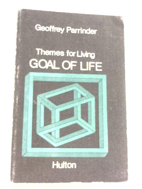 Goal of Life (Themes For Living) by Geoffrey Parrinder