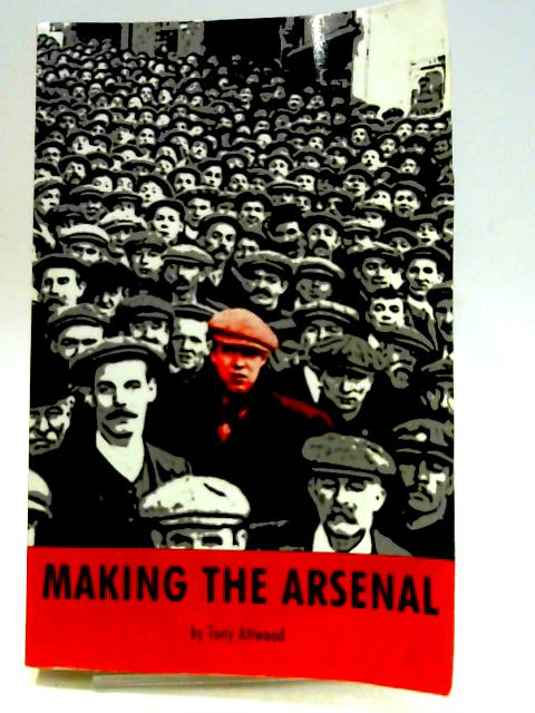 Making the Arsenal by Tony Attwood