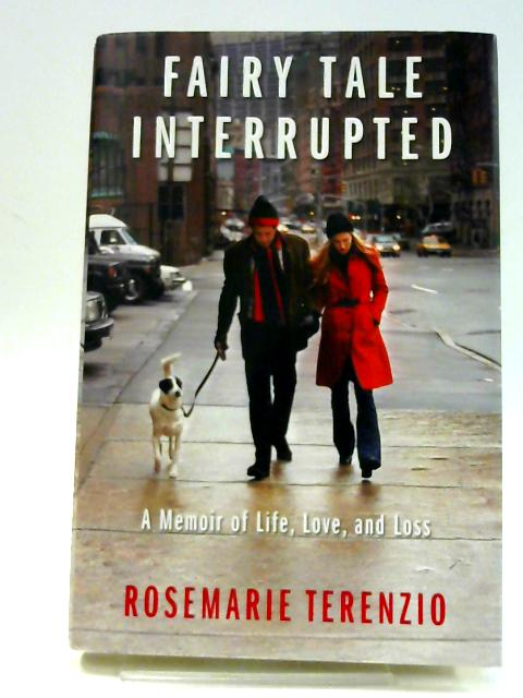 Fairy Tale Interrupted: A Memoir of Life, Love, and Loss by Terenzio, RoseMarie