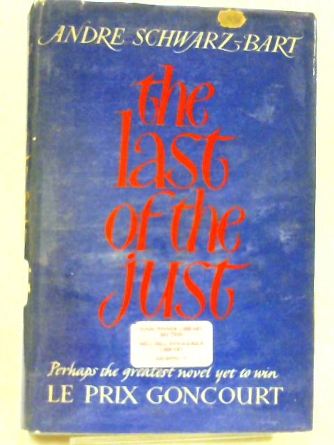 The Last of the Just. Translated from the French by Stephen Becker - [Uniform Title: Dernier Des Justes. English] by Schwarz-Bart, Andre (1928-2006)