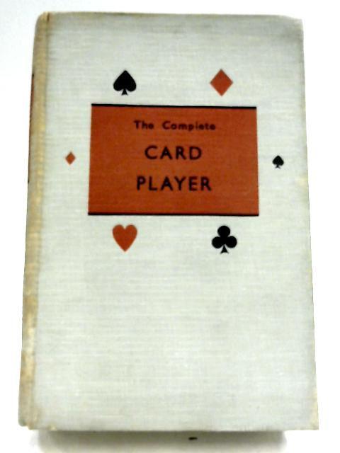 The Complete Card Player by Albert A. Ostrow