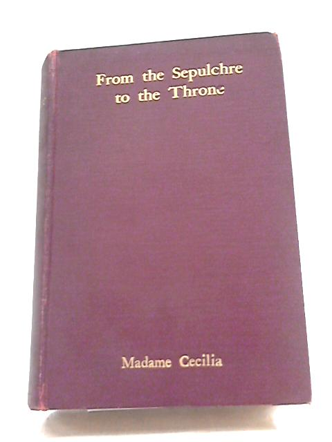 From the Sepulchre to the Throne by Madame Cecilia