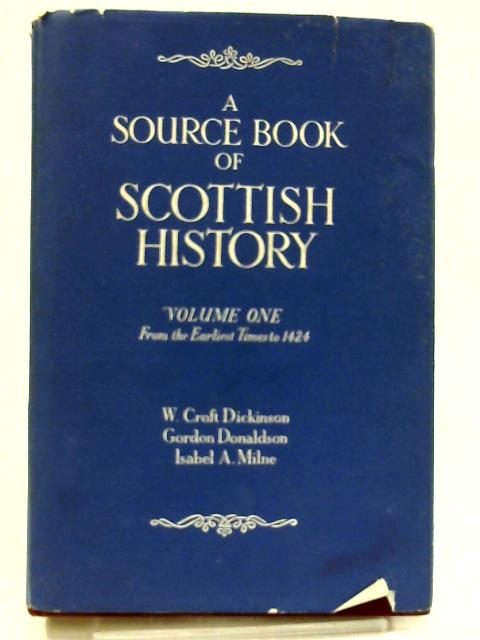 A Source Book of Scottish History, Volume one by Dickinson, Donaldson and Milne