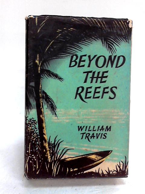 Beyond the Reefs by Travis, William