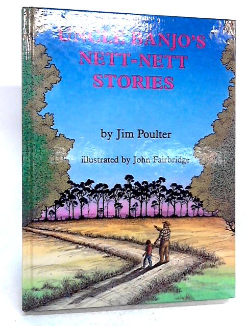 Uncle Banjo's Nett-Nett Stories by Poulter, Jim