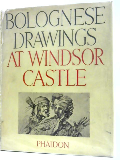 Bolognese Drawings of the XVII & XVIII Centuries in the collection of Her Majesty The Queen at Windsor Castle. by Kurz, Otto.