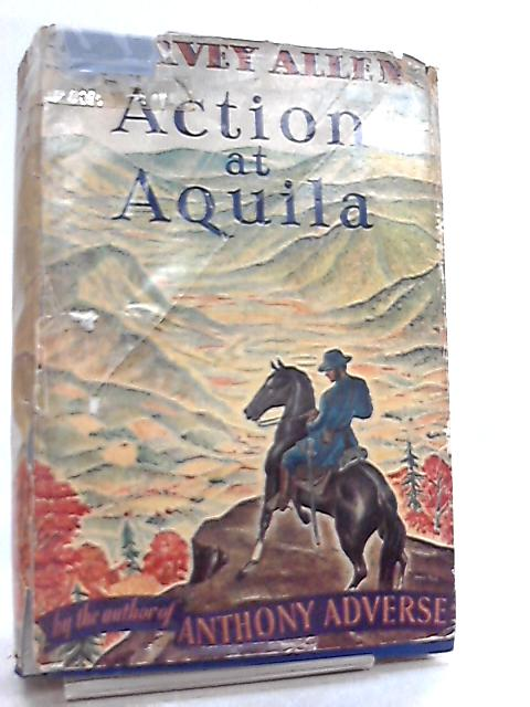 Action At Aquila by Hervey Allen