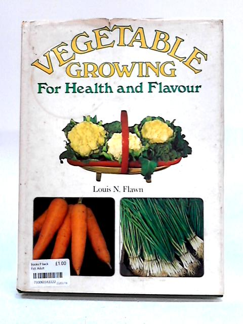 Vegetable Growing for Health and Flavour by Louis N. Flawn