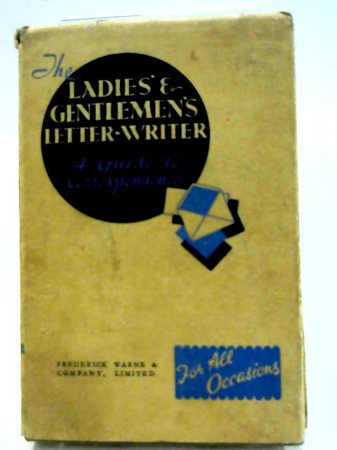 The Ladies' and Gentleman's Letter Writer A Guide to Correspondence on all Subjects by Unknown