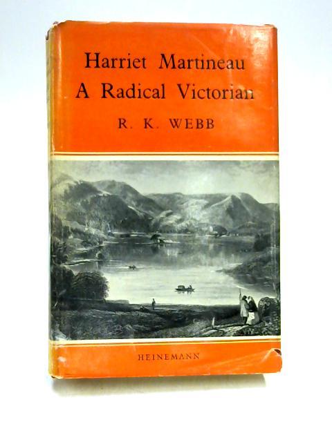 Harriet Martineau: A Radical Victorian by R.K. Webb