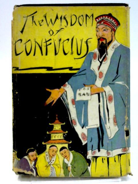The Wisdom of Confucius: The World's Popular Classics by Epiphanius Confucius; Wilson