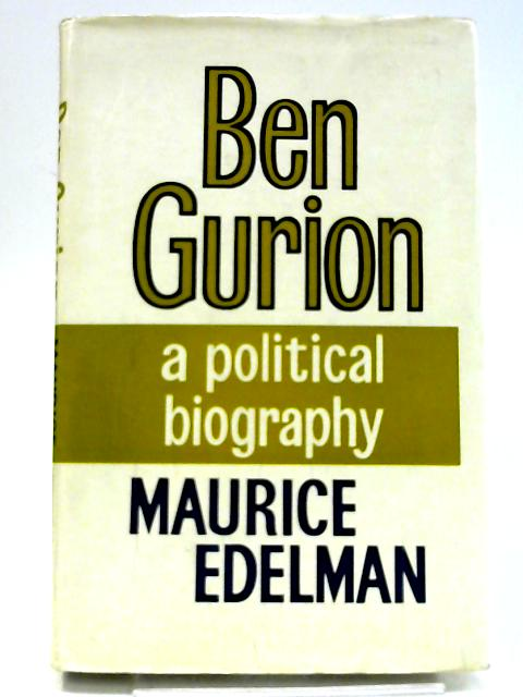 Ben Gurion: A Political Biography by Edelman, Maurice