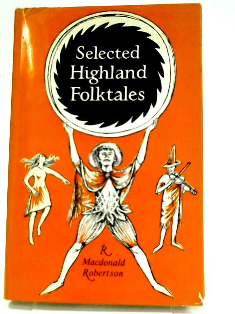 Selected Highland Folk Tales by Robertson, Ronald Macdonald