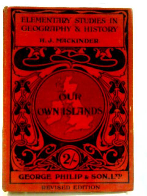 Our Own Islands: An Elementary Study in Geography by Mackinder