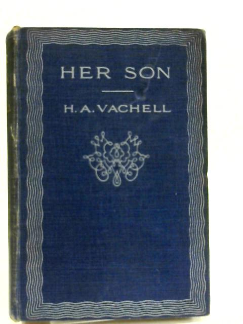 Her Son: A Chronicle of Love by Vachell, Horace Annesley