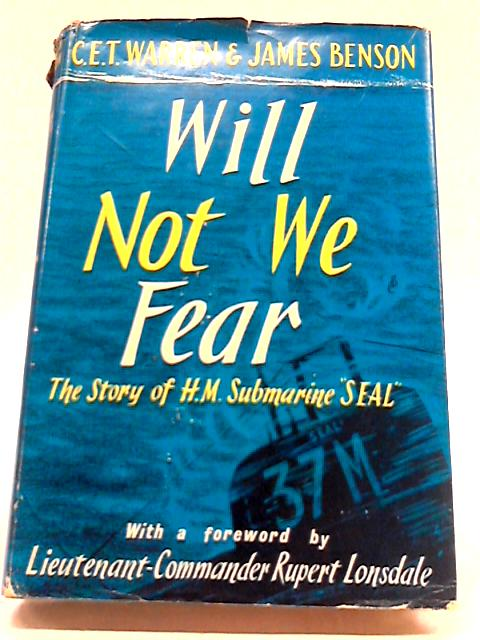 Will Not We Fear: The Story of His Majesty's Submarine 'Seal' and of Lieutenant-Commander Rupert Lonsdale by Warren, Charles Esme Thornton