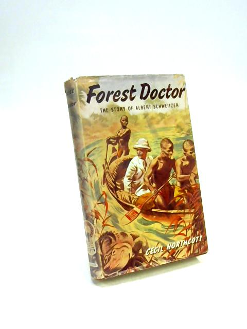 Forest Doctor The Story of Albert Schweitzer by Cecil Northcott