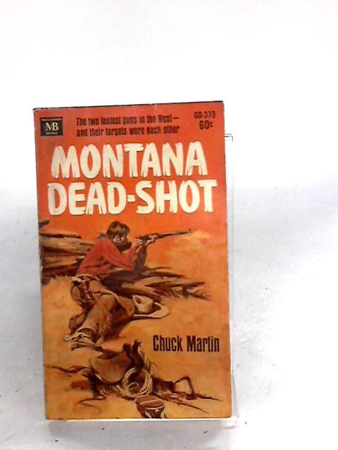 Montana Dead-Shot by Chuck Martin