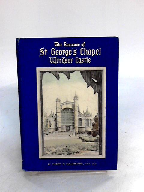 """The Romance Of St George""""s Chapel Windsor Castle by Blackburne, Harry W."""